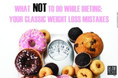 What NOT To Do While Dieting: Your Classic Weight Loss Mistakes. Check out this blog post at http://www.lowfatlowcarb.com/topics.php?id=48!