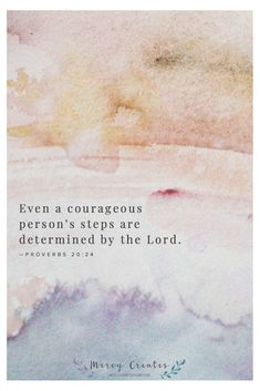 Even a courageous person's steps are determined by the LORD, so how can anyone understand his own way? Proverbs 20:24, Mercy Creates, Bible verses about the will of the Lord, Bible verse about God's providence, Scripture about God's plans, Bible verse about our steps, God determine our steps #MercyCreates #BibleVerse #christianart #Scripture #Scriptures #Bible #BibleStudy #BibleVerses #BibleQuotes #GodsWord #Christianity #WatercolorScripture #VerseArt #BibleArt #ScriptureArt #FaithArt Scripture Art, Bible Art, Bible Quotes, Art Quotes, Bible Verses, Scriptures, Proverbs 20 24, Encouraging Verses, Bible Encouragement
