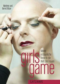 """""""girls game – Meine erstaunliche Reise in die Welt der Frauen"""" von Marlene & Bernd Bitzer. Hörbuch veröffentlicht auf XinXii."""