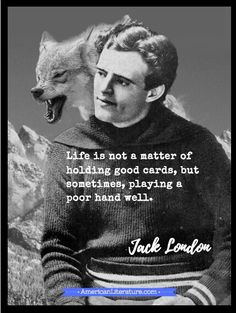 Jack London, quote about hand dealt Jack London Quotes, Wild Quotes, Call Of The Wild, Most Popular Books, Author Quotes, American Literature, Short Stories, Conference, Poems