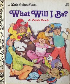 WHAT WILL I BE? A WISH BOOK (A Little Golden Book 205-42) BY Kathleen Krull Cowles, illustrated by Eulala Conner 1979