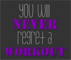 You will #Never #Regret a #Workout