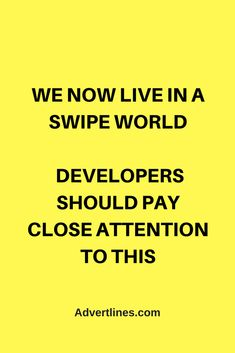 We now live in a swipe world. Developers should pay close attention to this.  #SocialMedia  #Digital  #Strategy #blogging #bloggingtip #marketingtip #marketing #Cardiff