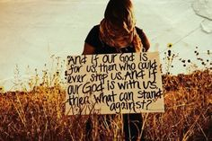 And if our God is for us, then who could ever stop us, & if our God is with us, then what can stand against ? -Chris Tomlin <3