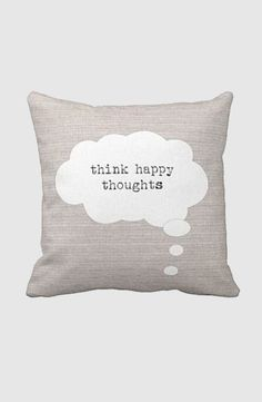 Pillow Cover Think Happy Thoughts Inspirational.... must make this!