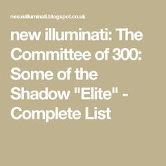 """new illuminati: The Committee of 300: Some of the Shadow """"Elite"""" - Complete List"""