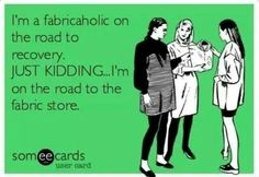 I literally laughed out loud. My fabric stash is ridiculous and I still keep buying fabric.... I'm not sure ill ever be on the road to recovery for that one....