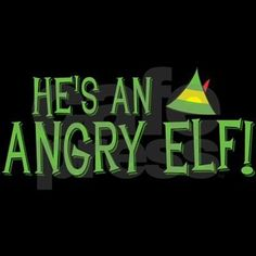 He's an Angry Elf! If you love the great Christmas movie, Elf, then this fun quote from Buddy is perfect for you. Show your love for Buddy the Elf this Christmas or any time of the year. Elf Decorations, Elf Christmas Decorations, Christmas Movies, Christmas Humor, Christmas Holidays, Christmas Ideas, Christmas Budget, Whimsical Christmas, Christmas Characters