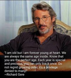 """Growing old is a privilege, says Richard Gere. """"Growing old is a privilege, says Richard Gere. Quotable Quotes, Wisdom Quotes, Quotes To Live By, Me Quotes, Old Age Quotes, Quotes Images, Great Quotes, Inspirational Quotes, Motivational"""