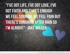 Jake Miller I\'m Alright Favorite lyric. :)   Speaking words of ...