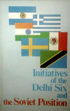 Initiatives of the Delhi Six and the Soviet Position, Novosti Press, Moscow 1987