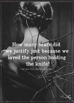 How Many scare did we justify just because we loved the person holding the knife? For More Love quotes visit The Minds Journal. Poem Quotes, True Quotes, Great Quotes, Words Quotes, Inspirational Quotes, Sayings, Qoutes, Quotes Deep Feelings, Dark Quotes