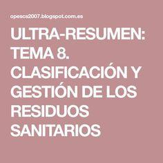 ULTRA-RESUMEN: TEMA 8. CLASIFICACIÓN Y GESTIÓN DE LOS RESIDUOS SANITARIOS Madrid, Medicine, Nursing Notes, Health And Wellness, Mental Health, Remainders, Management