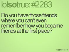 LolSoTrue.com - Friendship Quotes, Funny Friendship Quotes, Facebook Quotes, Tumblr Quotes