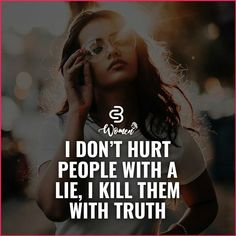 A lot of times people have hurt me with lies, now i will kill them with truth. Classy Quotes, Babe Quotes, Badass Quotes, Girly Quotes, Mood Quotes, Woman Quotes, Wisdom Quotes, Quotes Motivation, Quotes About Attitude
