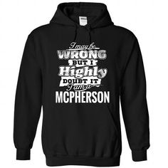 6 MCPHERSON May Be Wrong - #birthday gift #gift for him. MORE ITEMS => https://www.sunfrog.com/Camping/1-Black-84583248-Hoodie.html?68278