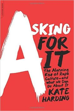 Asking For It. Kate Harding. c. 2015. --Call # 364.153 H258