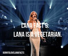 I DID NOT KNOW THIS!!!!!!!!!!!! OMG LANA IS A VEGETARIAN LIKE ME!!