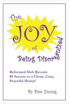 The Joy of Being Disorganized by Pam Young, http://www.amazon.com/dp/0991096002/ref=cm_sw_r_pi_dp_pd7Gub16MBKT6