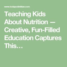 Teaching Kids About Nutrition — Creative, Fun-Filled Education Captures This…