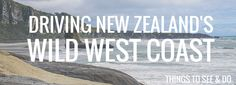 Driving New Zealand's Wild West Coast - Things to See & Do - The Trusted Traveller