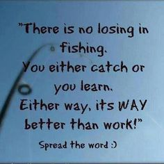 There is no Loosing in Fishing…