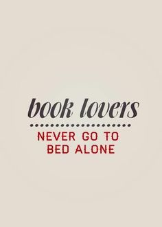 book lovers...never go to bed alone