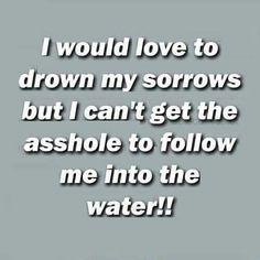 Drown sorrows