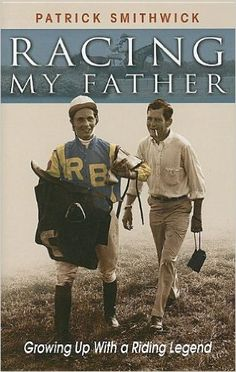 """""""Racing My Father,"""" by Patrick Smithwick. Find my book review here: http://www.themarylandequestrian.com/?p=2604"""