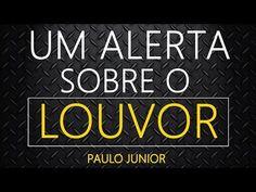 AMO VOCÊ EM CRISTO: '' Um Alerta Sobre o Louvor!  '' -  Pr Paulo Junio...