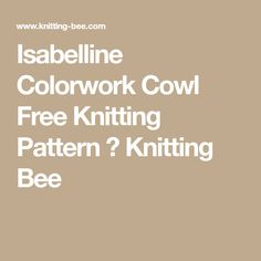 Isabelline Colorwork Cowl Free Knitting Pattern ⋆ Knitting Bee