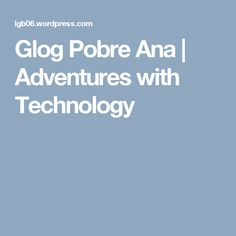 Glog Pobre Ana | Adventures with Technology