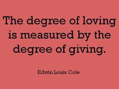 To Love is to Give.  #Love #Relationship #Family #Love