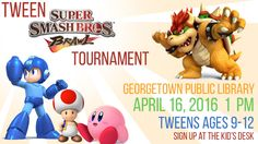 Tweens!  (ages 9-12) battle it out Super Smash Bros. style!  Saturday April 16, 2016 at 1 pm.  Drinks and snacks provided.  Registration required.  Sign up at the Children's Desk.