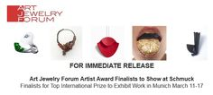 the five finalists for Art Jewelry Forum's 14th annual Artist Award---selected from 123 entries representing 27 countries--will show their work at Schmuck, Germany's renowned, international art jewelry fair in March