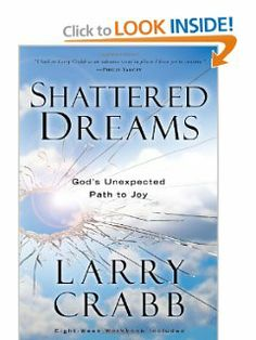 Shattered Dreams: God's Unexpected Path to Joy by Larry Crabb. $11.55. Publisher: WaterBrook Press (November 2, 2010)
