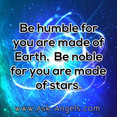 Be humble for you are made of Earth. Be noble for you are made of stars.  #humble #noble #inspirational