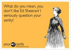 How I feel about Ed Sheeran
