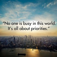 "Quote: ""No one is busy in this world. It's all about priorities."" Lesson to learn: The next time you say you're busy, know that it's an excuse."