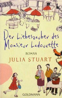 Der Liebeszauber des Monsieur Ladoucette: Roman von Julia Stuart