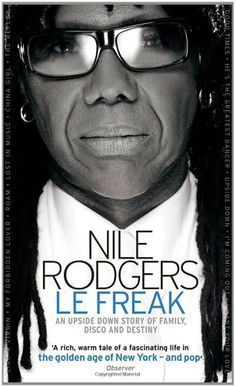 Nile Rodgers - Le Freak: An Upside Down Story of Family, Disco and Destiny [Paperback]