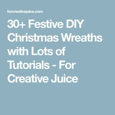 30+ Festive DIY Christmas Wreaths with Lots of Tutorials - For Creative Juice