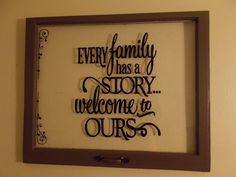 vinyl on old window Every Family has a story Welcome to ours