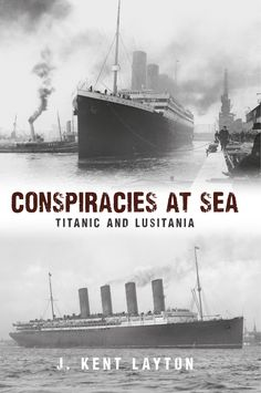 Ocean liner expert J. Kent Layton examines and debunks some of the conspiracies surrounding two of the great maritime disasters of the twentieth century.