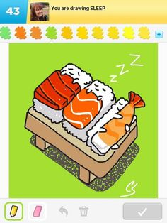 Sleeping sushi by Cin Scott (CinS) on Draw Something. Check out DrawSomething Fanatics page (not the group) on Facebook to see drawings by many great artists.