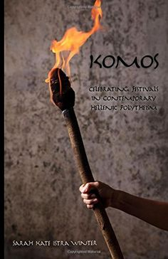 Komos: Celebrating Festivals in Contemporary Hellenic Polytheism by Sarah Kate Istra Winter