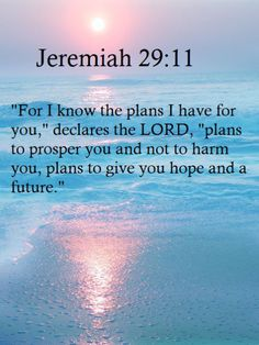 Jeremiah 29:11.  One of my most favorite verses.