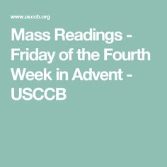 Friday of the Fourth Week in Advent Mass Readings, Catholic Bishops, The Four, Daily Bible, One Week, Advent, Prayers, Friday, Prayer