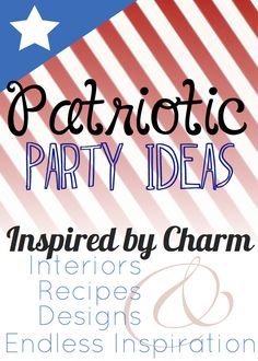Dozens of simple, cost effective, and delicious ideas for throwing a memorable and patriotic party!