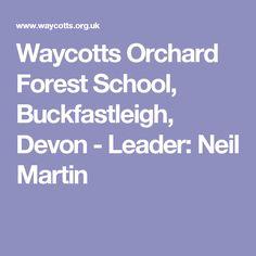 Waycotts Orchard Forest School, Buckfastleigh, Devon - Leader: Neil Martin